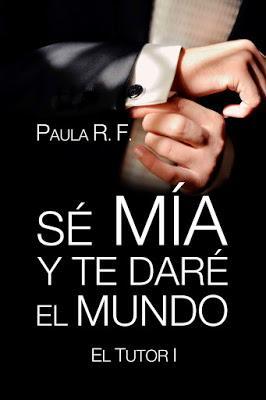 Reseña | Sé mía y te daré el mundo, Paula R.F.