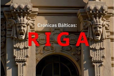 CRÓNICAS BÁLTICAS: RIGA (I), EL FESTIVAL DEL ART NOUVEAU