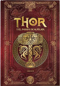 Portada de la novela Thor y el poder de Mjolnir, de Sergio Sierra, en el que con decoración vikinga y letras en dorado, se encuentran título y Mjolnir, sobre un fondo carmesí.