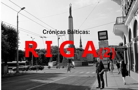 CRÓNICAS BÁLTICAS: RIGA (II)