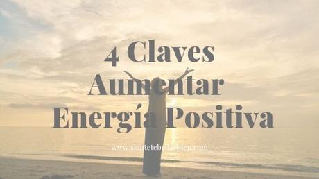 4 Claves para Aumentar tu Energía Positiva