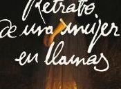 "deseo pasión Crítica ""Retrato mujer llamas"" (2019)"