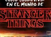 Reseña: Cómo sobrevivir mundo Stranger Things, Matthew Gilbert