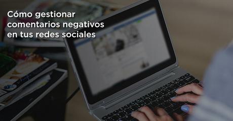 Cómo gestionar comentarios negativos en tus redes sociales