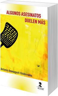 Algunos asesinatos duelen más. Antonio Anasagasti Valderrama