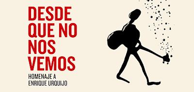 HOMENAJE A ENRIQUE URQUIJO: DESDE QUE NO NOS VEMOS