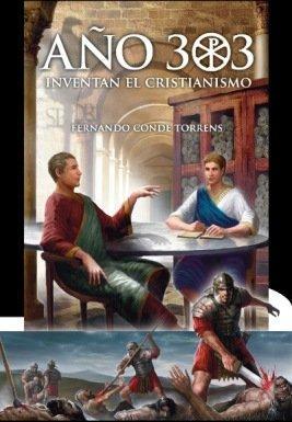 Fernando Conde .-AÑO 303: Inventan el cristianismo