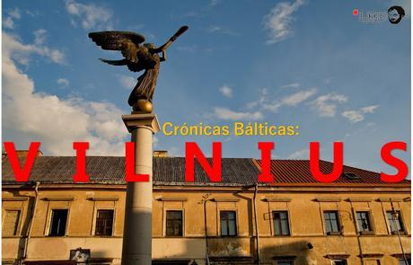 CRÓNICAS BÁLTICAS: VILNIUS, AL OTRO LADO DEL RÍO