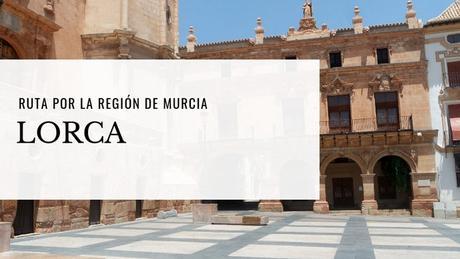 Ruta por la Región de Murcia: ¿Qué ver en Lorca?