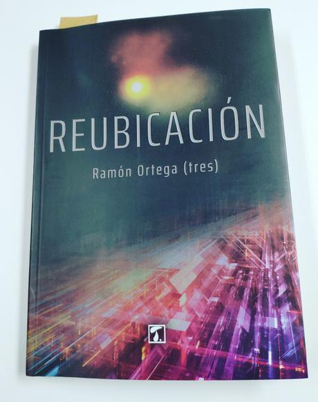 """""""Reubicación"""": la novela distópica de Ramón Ortega (tres)"""