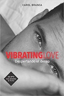 Promoción de libros: VIBRATING LOVE: DESPERTANDO EL DESEO, de Carol Branca (Autopublicado, julio, 2019)