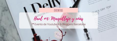 Haul #4 de Youtubers & Bloggers Barcelona: ¡Maquillaje y uñas! #7beautybcn