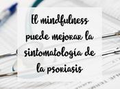 mindfulness puede mejorar sintomatología psoriasis