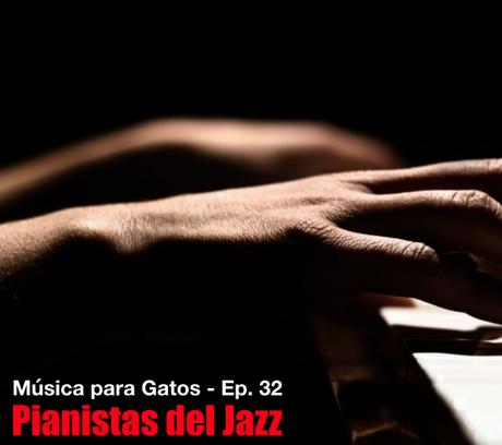 Música para Gatos - Ep. 32 - El piano y el jazz.En el cap...