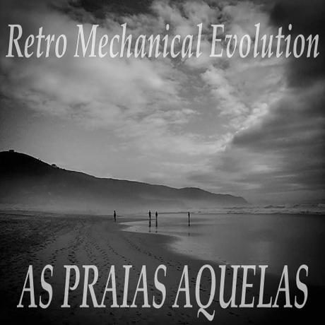 RETRO MECHANICAL EVOLUTION - AS PRAIAS AQUELAS EP