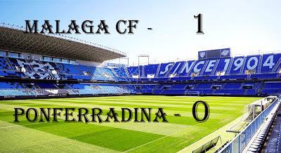 MALAGA CF 1-0  SD PONFERRADINA