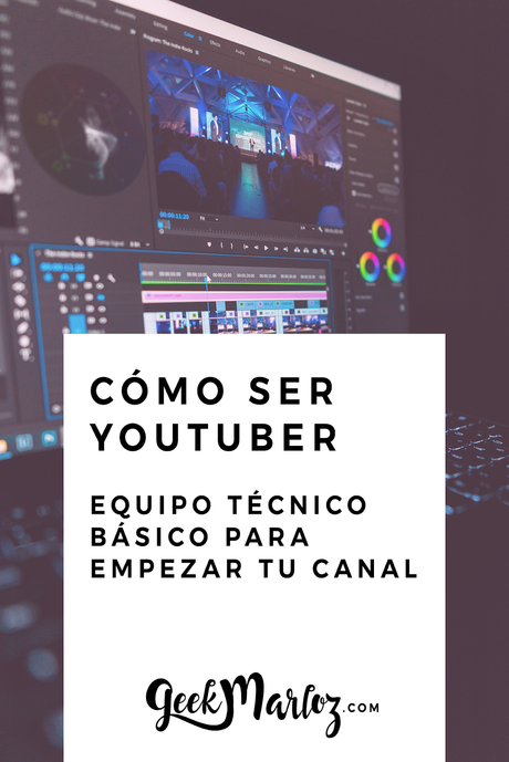 GeekMarloz   Cómo ser YouTuber: Equipo técnico básico para ser YouTuber