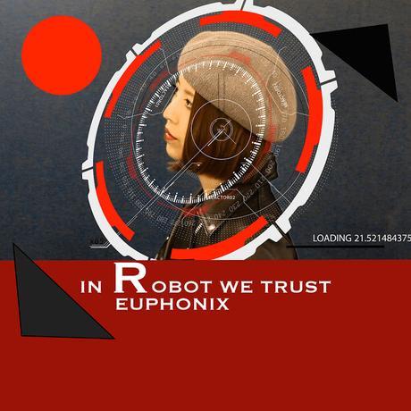 EUPHONIX -  IN ROBOT WE TRUST