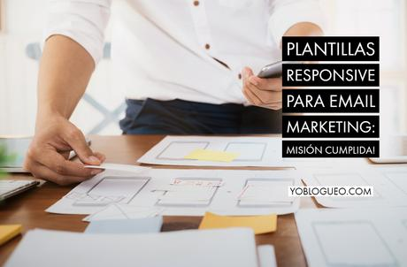 Plantillas responsive para email marketing: Misión cumplida!