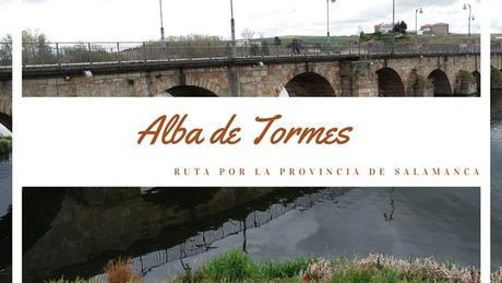 Ruta por la provincia de Salamanca: ¿Qué ver en Alba de Tormes?