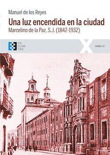 Manuel de los Reyes: Una luz encendida en la ciudad: Marcelino de la Paz, S.J.(1842-1932)
