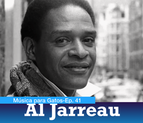 Música para Gatos - Ep. 41 - Simplemente, Al Jarreau. El ...