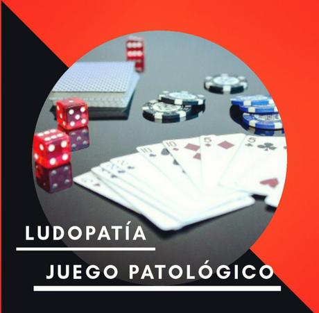 Ludopatía (juego patológico)