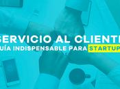 Servicio cliente: Guía indispensable para startups