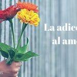 La adicción al amor