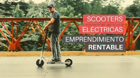 Scooters Eléctricas: Emprendimiento de Gran Potencial y Alta Rentabilidad
