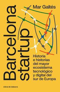 Barcelona startup; Historia e historias del mayor ecosistema digital y tecnológico del sur de Europa