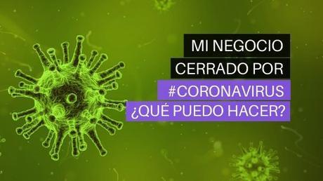 Mi Negocio Está Cerrado Por El #Coronavirus ¿Qué Puedo Hacer?
