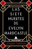 Las siete muertes de Evelyn Hardcastle, de Stuart Turton