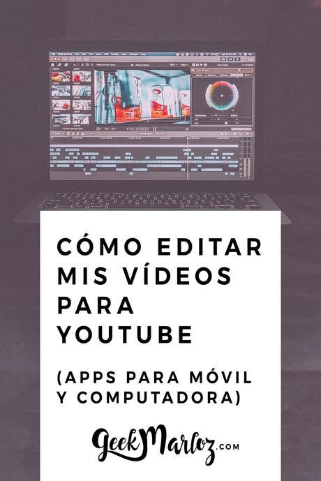 ¿Cómo edito mis vídeos de YouTube? (opciones para laptop y celular)