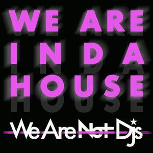 [Noticia] We Are In Da House, nueva sesión de We Are Not Dj's