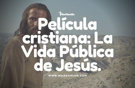 peliculas-cristianas-la-vida-publica-de-jesus
