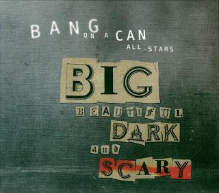 Bang on a Can All-Stars - Big Beautiful Dark and Scary (2011)