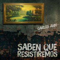 Carlos Ann estrena Saben que resistiremos