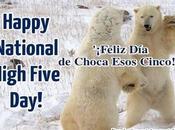'¡Feliz Choca esos cinco!' National High Five Day!.