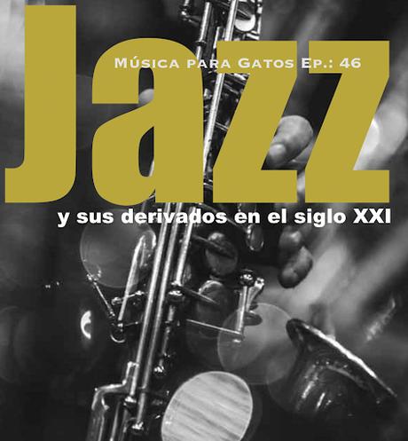 Música para Gatos - Ep. 46 - El jazz y derivados en el siglo XXI