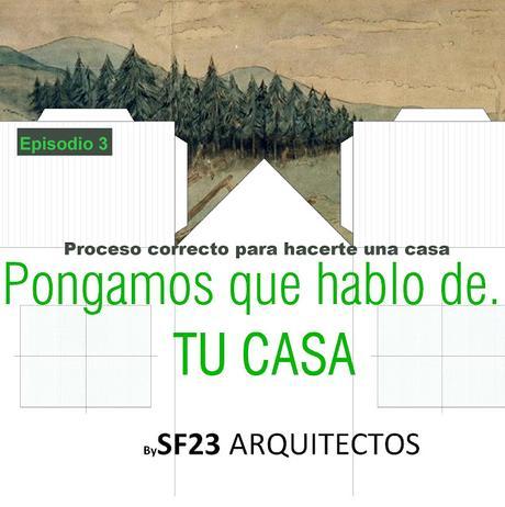 Pongamos que hablo de...TU CASA. Proceso correcto para hacerte una casa. Episodio 3 #sf23podcast