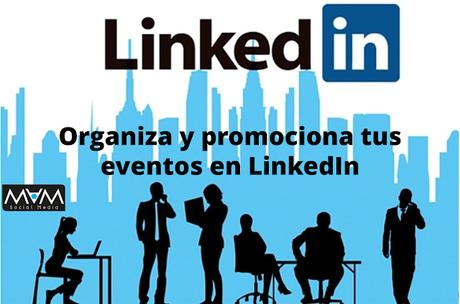 Organiza y promociona tus eventos en LinkedIn