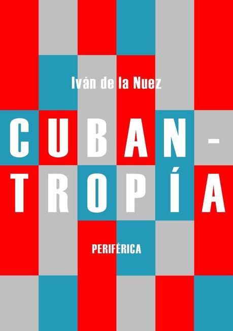 Cubantropía - NUEZ, IVAN DE LA: PERIFERICA, EDITORIAL - · Librería ...