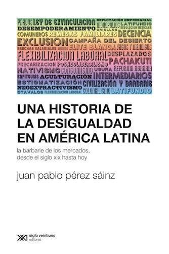 Pérez Saínz sobre la desigualdad en América Latina. Un comentario sobre 'Una Historia de la Desigualdad en América Latina' (2016)