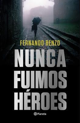 Fernando Benzo, Nunca fuimos héroes, editorial Planeta