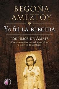 """""""Yo fui LA ELEGIDA. Los hijos de Amets"""", de Begoña Ameztoy"""