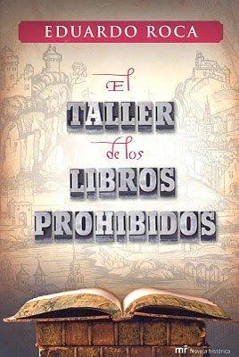 El taller de los libros prohibidos. Eduardo Roca.