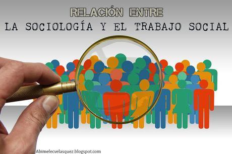 RELACIÓN ENTRE LA SOCIOLOGÍA Y EL TRABAJO SOCIAL