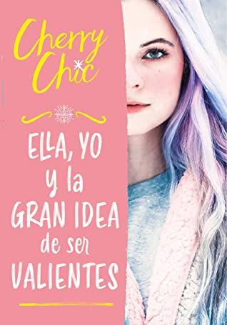 Ella, yo y la gran idea de ser valientes de Cherry Chic