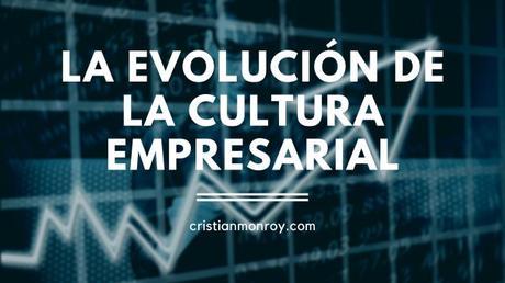 La evolución de la cultura empresarial